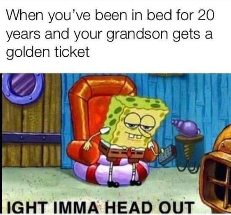 When you've been in bed for years and your grandson gets a golden ticket